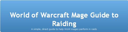 World of Warcraft Mage Guide to Raiding: A simple, direct guide to help WoW mages perform in raids