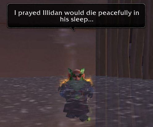 I prayed Illidan would die peacefully in his sleep