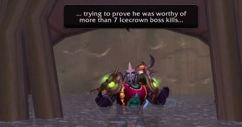 ...trying to prove he was worthy of more than 7 Icecrown boss kills...