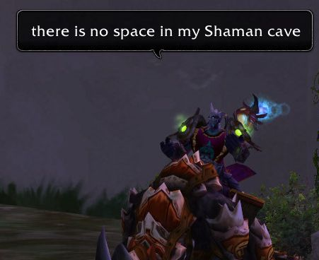 there is no space in my Shaman cave
